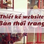 Thiết kế website bán quần áo hỗ trợ bán hàng tốt nhất, chuẩn SEO, di động